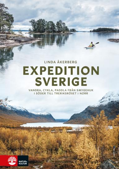 bokomslag Expedition Sverige : Vandra, cykla, paddla från Smygehuk i söder till T