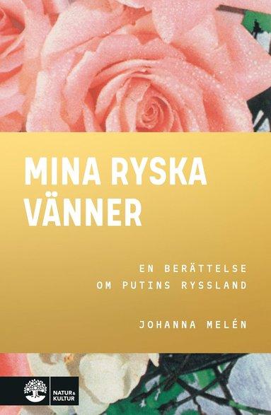 bokomslag Mina ryska vänner : en berättelse om Putins Ryssland