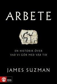 bokomslag Arbete : en historik över vad vi gör med vår tid