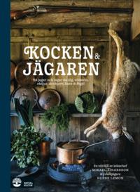 bokomslag Kocken & jägaren : så jagar och lagar du älg, dovhjort, rådjur, vildsvin, hare, ripa, and och duva