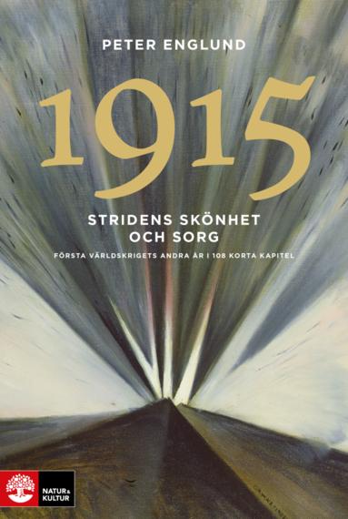 bokomslag Stridens skönhet och sorg 1915 : första världskrigets andra år i 108 korta kapitel