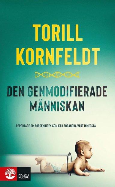 bokomslag Den genmodifierade människan : reportage om forskningen som kan förändra vårt innersta