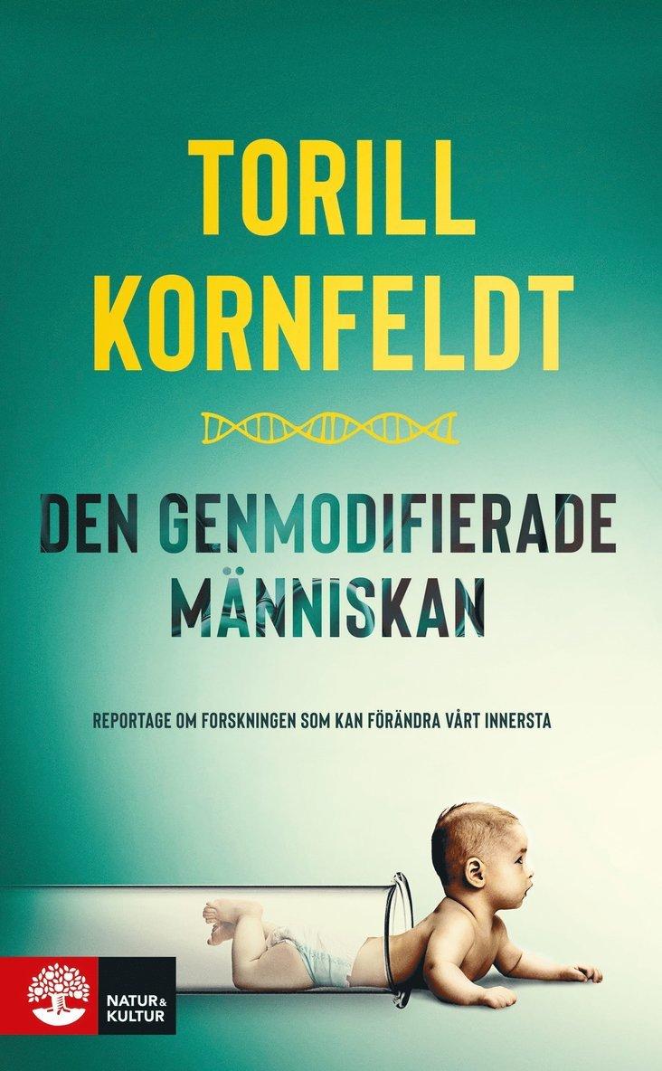 Den genmodifierade människan : reportage om forskningen som kan förändra vårt innersta 1