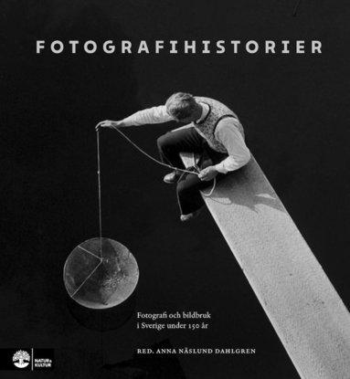 bokomslag Fotografihistorier : Fotografi och bildbruk i Sverige under 150 år