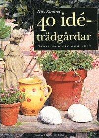 bokomslag 40 idéträdgårdar : Skapa med liv och lust