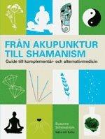 bokomslag Från akupunktur till schamanism : guide till komplementär- och alternativmedicin