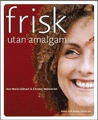 bokomslag Frisk utan amalgam : Hur hälsan påverkas av tandfyllningar