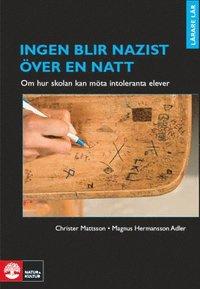 bokomslag Ingen blir nazist över en natt : om hur skolan kan möta intoleranta elever