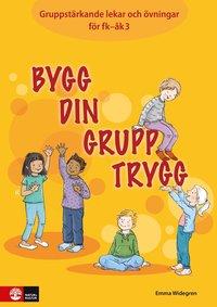 bokomslag Bygg din grupp trygg Fk-åk3 : Gruppstärkande lekar och övningar