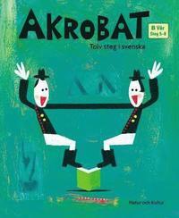 bokomslag Akrobat. Tolv steg i svenska, B Vår. Grundbok. Steg 5-8