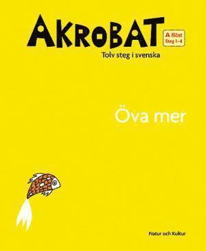 bokomslag Akrobat. Tolv steg i svenska, A Höst. Öva mer. Steg 1-4