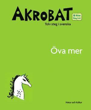 bokomslag Akrobat. Tolv steg i svenska, B Höst. Öva mer. Steg 5-8