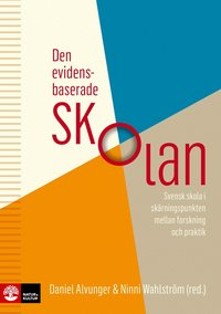 bokomslag Den evidensbaserade skolan : svensk skola i skärningspunkten mellan forskning och praktik