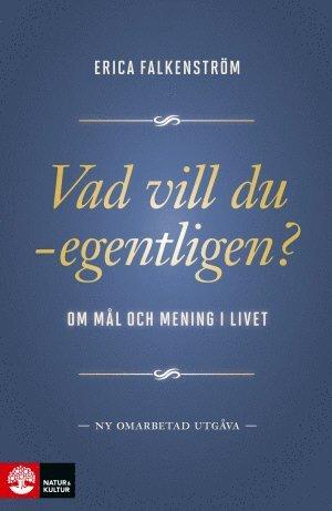 bokomslag Vad vill du - egentligen? : om mål och mening i livet
