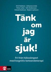 bokomslag Tänk om jag är sjuk! : fri från hälsoångest med kognitiv beteendeterapi