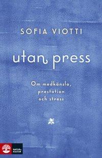 bokomslag Utan press : om medkänsla, prestation och stress