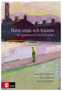 bokomslag Barn, unga och trauma : Att uppmärksamma, förstå och hjälpa