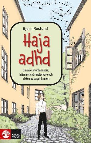 bokomslag Haja ADHD : Om nuets förbannelse, hjärnans skärmsläckare och v
