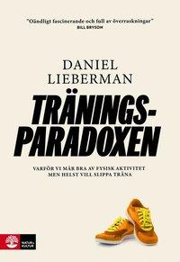 bokomslag Träningsparadoxen : varför vi mår bra av fysisk aktivitet men helst vill slippa träna