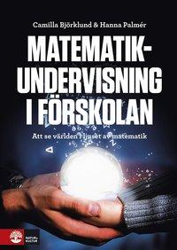 bokomslag Matematikundervisning i förskolan : Att se världen i juset av matematik