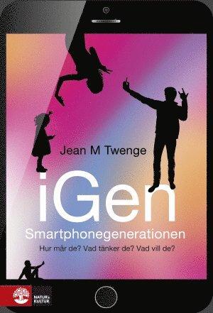 bokomslag iGen : smartphonegenerationen - Hur mår de? Vad tänker de? Vad vill de?