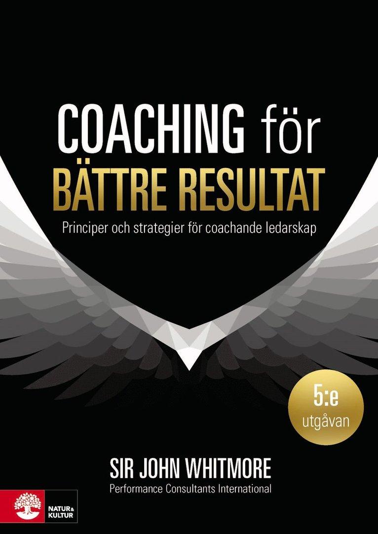 Coaching för bättre resultat : Principer och strategier för coachande leda 1