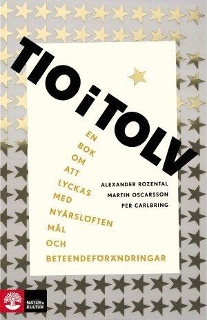 bokomslag Tio i tolv : en bok om att lyckas med nyårslöften, mål och beteendeförändr.