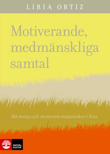 bokomslag Motiverande medmänskliga samtal : att möta och motivera människor i kris