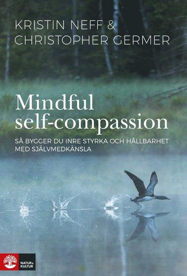 bokomslag Mindful self-compassion : så bygger du inre styrka och hållbarhet med själv