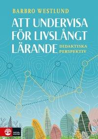 bokomslag Att undervisa för livslångt lärande : didaktiska perspektiv
