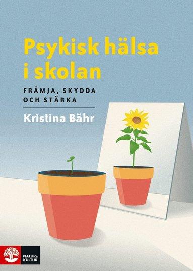 bokomslag Psykisk hälsa i skolan : främja, skydda och stärka