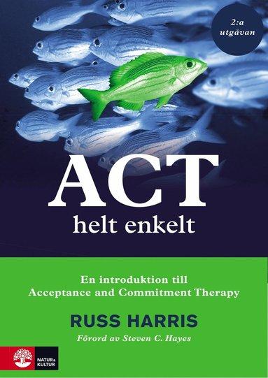 bokomslag ACT helt enkelt : En introduktion till Acceptance and Commitment The
