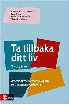 bokomslag Ta tillbaka ditt liv : Arbetsbok för återhämtning efter en traumatisk upp