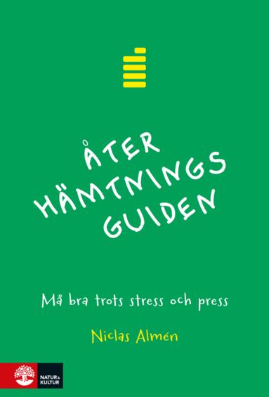 bokomslag Återhämtningsguiden : Må bra trots stress och press