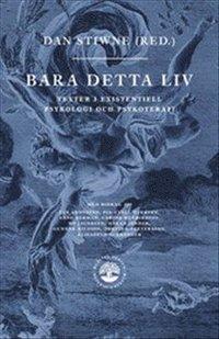 bokomslag Bara detta liv : texter i existentiell psykologi och psykoterapi
