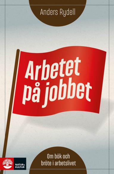 bokomslag Arbetet på jobbet : om bök och bröte i arbetslivet
