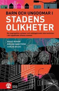 bokomslag Barn och ungdomar i stadens olikheter : om segregation, gränser och möjliggörande interventioner