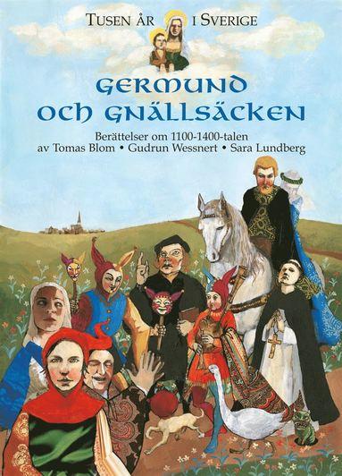 bokomslag Tusen år i Sverige - Germund och gnällsäcken : Berättelser om 1100-1400-talen