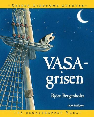 bokomslag Vasagrisen : Grisen Lindboms äventyr på regalskeppet Vasa