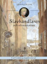 Slavhandlaren och silverskatten : Carl Lindebergs dagbok 1743