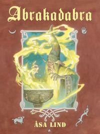 bokomslag Abrakadabra : Magiska mästare, mystiska krafter och mäktiga ord