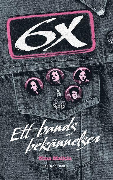bokomslag 6X : Ett bands bekännelser