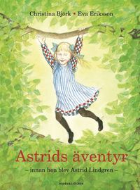 bokomslag Astrids äventyr : innan hon blev Astrid Lindgren