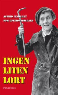 bokomslag Ingen liten lort : Astrid Lindgren som opinionsbildare