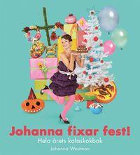 bokomslag Johanna fixar fest! : hela årets kalaskokbok