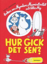 bokomslag Hur gick det sen? : boken om Mymlan, Mumintrollet och lilla My