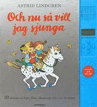 bokomslag Och nu så vill jag sjunga : 30 sånger om Pippi, Emil, Madicken och alla de andra