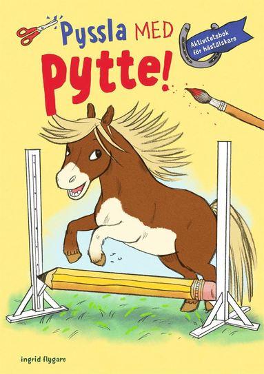 bokomslag Pyssla med Pytte! : Aktivitetsbok för hästälskare