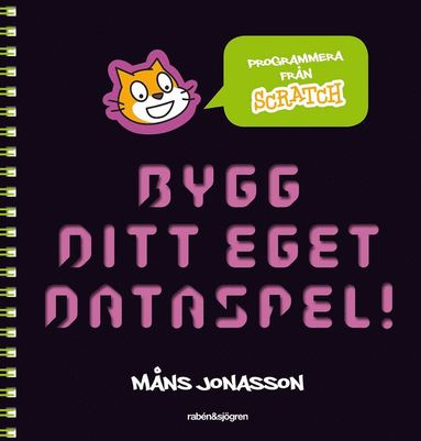 bokomslag Bygg ditt eget dataspel! : programmera från Scratch