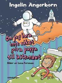 bokomslag Om jag bara inte råkat göra pappa till astronaut